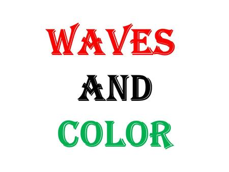 WAVES AND COLOR.