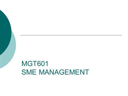 MGT601 SME MANAGEMENT. Lesson 11 Short and Medium Term Issues for SME Policy Formulation – I.