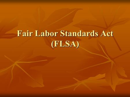 Fair Labor Standards Act (FLSA). What is a Work-Based Student? Work-Based Learning is career awareness and exploration, work experience, structured training,