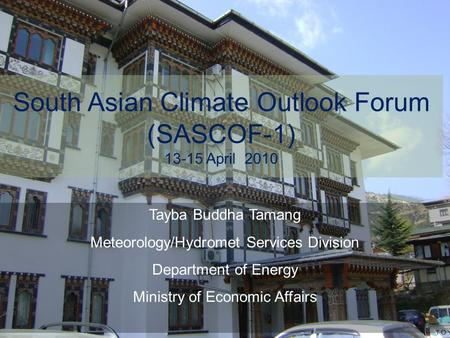 Tayba Buddha Tamang Meteorology/Hydromet Services Division Department of Energy Ministry of Economic Affairs South Asian Climate Outlook Forum (SASCOF-1)‏