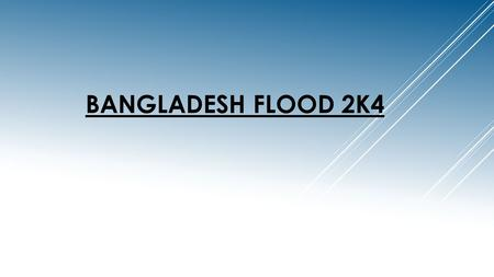 BANGLADESH FLOOD 2K4. Causes of flood… 1.Monsoon climate brings very heavy rainfall and snow soils are leached and heavy runoff results in soil erosion.