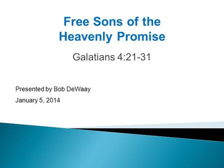 Galatians 4:21-31 Presented by Bob DeWaay January 5, 2014 Free Sons of the Heavenly Promise.