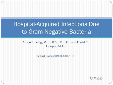 Anton Y. Peleg, M.B., B.S., M.P.H., and David C. Hooper, M.D. N Engl J Med 2010;362:1804-13 Hospital-Acquired Infections Due to Gram-Negative Bacteria.
