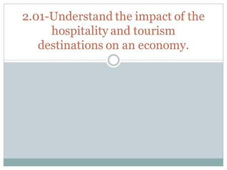 2.01-Understand the impact of the hospitality and tourism destinations on an economy.