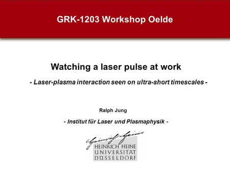 GRK-1203 Workshop Oelde Watching a laser pulse at work