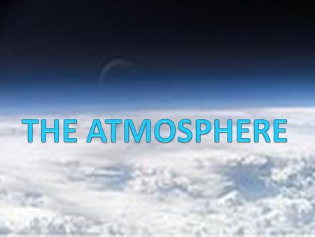 Atmosphere layer of gases -protects life on earth -blanket of air -reaches to approximately 1000 km Atmospheric layer.