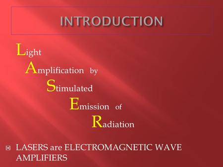 L ight A mplification by S timulated E mission of R adiation  LASERS are ELECTROMAGNETIC WAVE AMPLIFIERS.