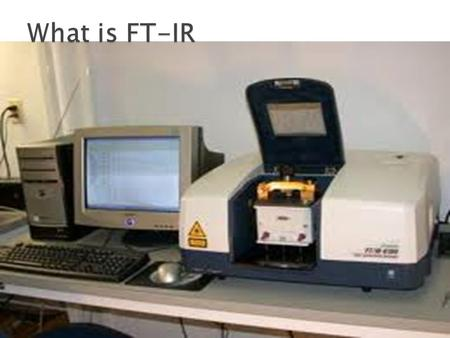  FT-IR stands for Fourier Transform Infrared, the preferred method of infrared spectroscopy. In infrared spectroscopy, IR radiation is passed through.