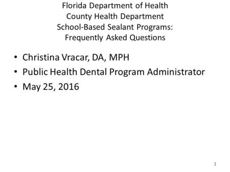 Florida Department of Health County Health Department School-Based Sealant Programs: Frequently Asked Questions Christina Vracar, DA, MPH Public Health.
