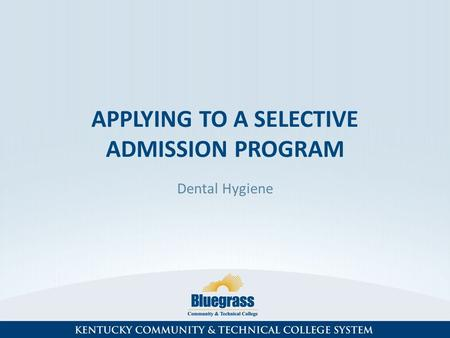 APPLYING TO A SELECTIVE ADMISSION PROGRAM Dental Hygiene.
