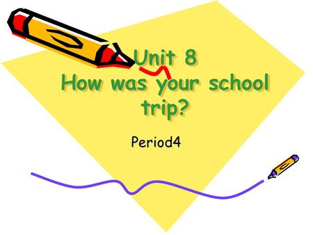 Unit 8 How was your school trip? Period4. Let ' s revise.