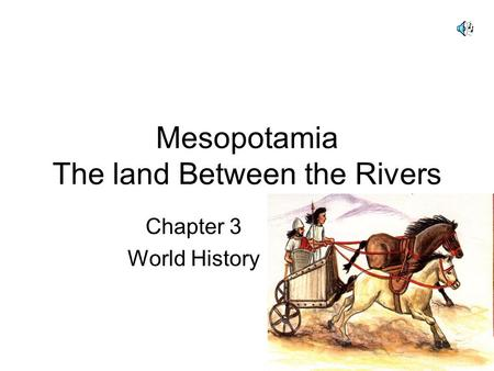 Mesopotamia The land Between the Rivers Chapter 3 World History.