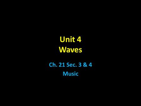 Unit 4 Waves Ch. 21 Sec. 3 & 4 Music. music - a group of sounds w/ a regular pattern noise - a group of sounds w/ no pattern sound quality - result of.