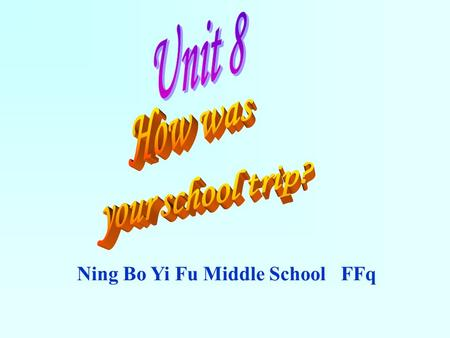 Ning Bo Yi Fu Middle School FFq Section A Pay attention to the following: How was your school trip? Were there any shakes? There weren't any shakes.