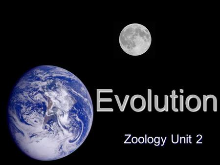 Evolution Zoology Unit 2. Evolution Evolution, or change over time, is the process by which modern organisms have descended from ancient organisms.