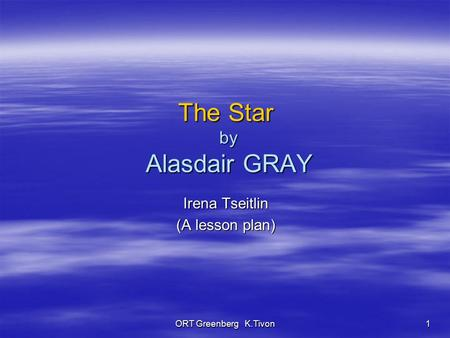 ORT Greenberg K.Tivon 1 The Star by Alasdair GRAY Irena Tseitlin (A lesson plan)