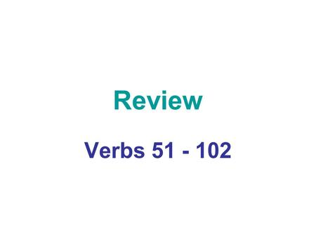 Review Verbs 51 - 102. TO SWIM NADAR TO NEED NECESITAR.