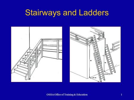 OSHA Office of Training & Education1 Stairways and Ladders.