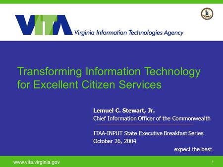 Click to add a subtitle 1 expect the best www.vita.virginia.gov Lemuel C. Stewart, Jr. Chief Information Officer of the Commonwealth ITAA-INPUT State Executive.