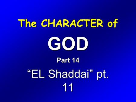 "The CHARACTER of GOD Part 14 ""EL Shaddai"" pt. 11."