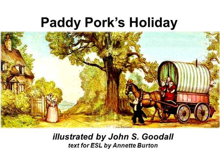 Paddy Pork's Holiday illustrated by John S. Goodall text for ESL by Annette Burton.