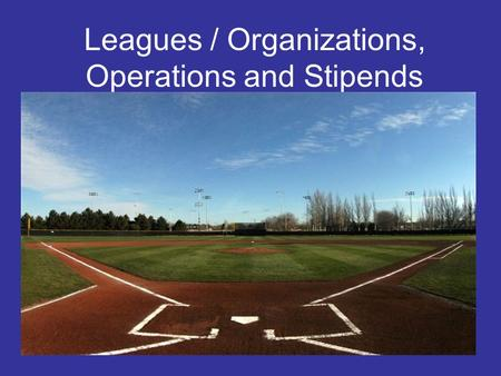 Leagues / Organizations, Operations and Stipends.