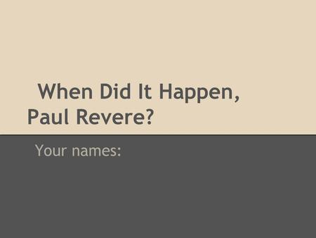 When Did It Happen, Paul Revere? Your names:. 1735 What is Boston like when Paul Revere is born? What page?Description?