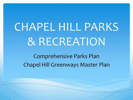 CHAPEL HILL PARKS & RECREATION Comprehensive Parks Plan Chapel Hill Greenways Master Plan.