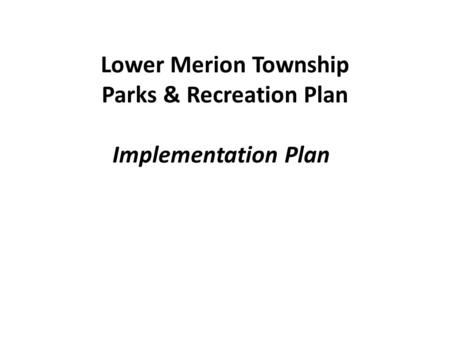 Lower Merion Township Parks & Recreation Plan Implementation Plan.