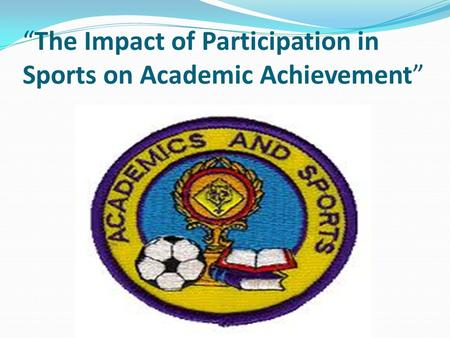 """The Impact of Participation in Sports on Academic Achievement"""