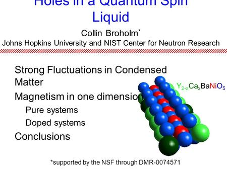 Holes in a Quantum Spin Liquid Collin Broholm * Johns Hopkins University and NIST Center for Neutron Research Y 2-x Ca x BaNiO 5 *supported by the NSF.