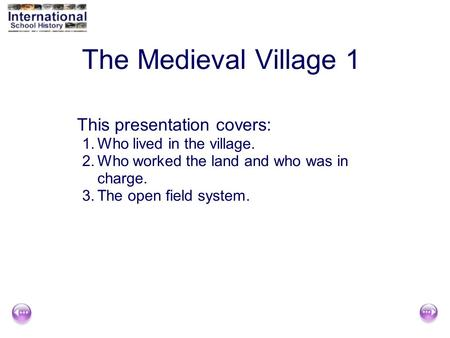 1 of 16 The Medieval Village 1 This presentation covers: 1.Who lived in the village. 2.Who worked the land and who was in charge. 3.The open field system.
