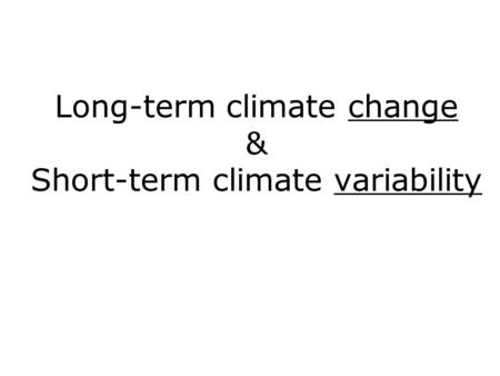 Long-term climate change & Short-term climate variability.