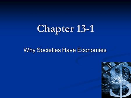 Chapter 13-1 Why Societies Have Economies. Section Preview Factors that determine people's wants. Factors that determine people's wants. Resources people.