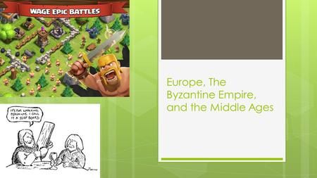 Europe, The Byzantine Empire, and the Middle Ages.