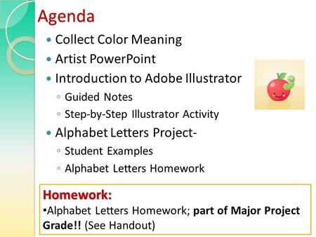 Agenda Collect Color Meaning Artist PowerPoint Introduction to Adobe Illustrator ◦ Guided Notes ◦ Step-by-Step Illustrator Activity Alphabet Letters Project-