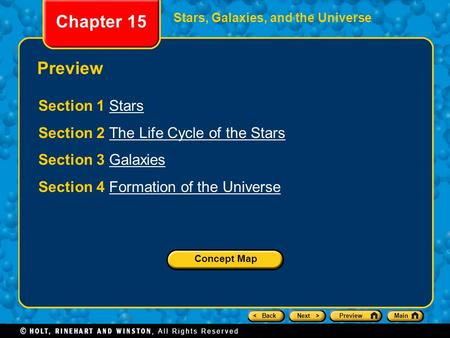 < BackNext >PreviewMain Chapter 15 Stars, Galaxies, and the Universe Preview Section 1 StarsStars Section 2 The Life Cycle of the StarsThe Life Cycle of.