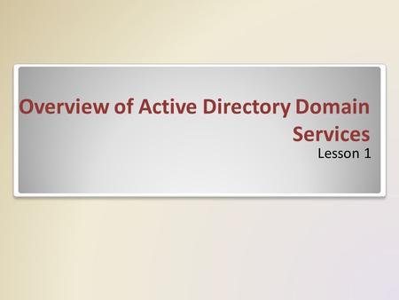 Overview of Active Directory Domain Services Lesson 1.