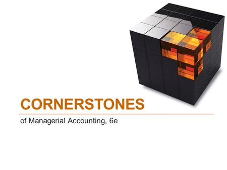 Cornerstones of Managerial Accounting, 6e.