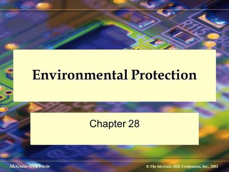 © The McGraw-Hill Companies, Inc., 2003 McGraw-Hill/Irwin Environmental Protection Chapter 28.
