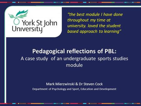 Pedagogical reflections of PBL: A case study of an undergraduate sports studies module Mark Mierzwinski & Dr Steven Cock Department of Psychology and Sport,