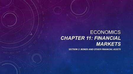 ECONOMICS CHAPTER 11: FINANCIAL MARKETS SECTION 2: BONDS AND OTHER FINANCIAL ASSETS.