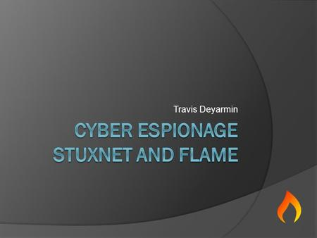 Travis Deyarmin. In This Presentation  What is Stuxnet  What is Flame  Compare/Contrast  Who is Responsible  Possible Repercussions.