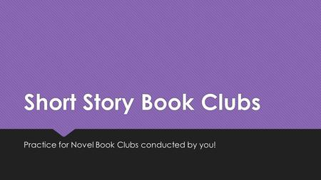 Short Story Book Clubs Practice for Novel Book Clubs conducted by you!