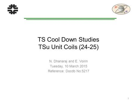 TS Cool Down Studies TSu Unit Coils (24-25) N. Dhanaraj and E. Voirin Tuesday, 10 March 2015 Reference: Docdb No:5217 1.