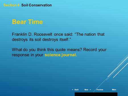 "< BackNext >PreviewMain Section 4 Soil Conservation Bear Time Franklin D. Roosevelt once said: ""The nation that destroys its soil destroys itself."" What."