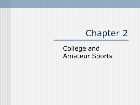 Chapter 2 College and Amateur Sports. Lesson 2.1 Marketing College Athletics.