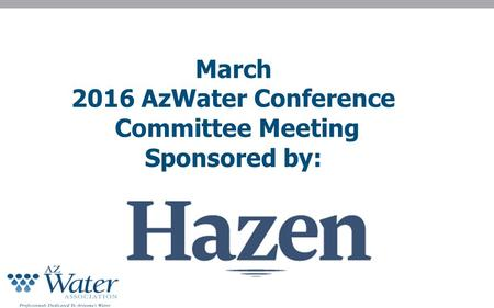 March 2016 AzWater Conference Committee Meeting Sponsored by: