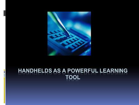 Types of Handheld Devices  Calculators  Gaming Devices  Laptops  Cell Phones  Smart Pens  Watches.