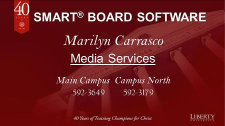 SMART ® BOARD SOFTWARE Marilyn Carrasco Media Services Main Campus Campus North 592-3649 592-3179.